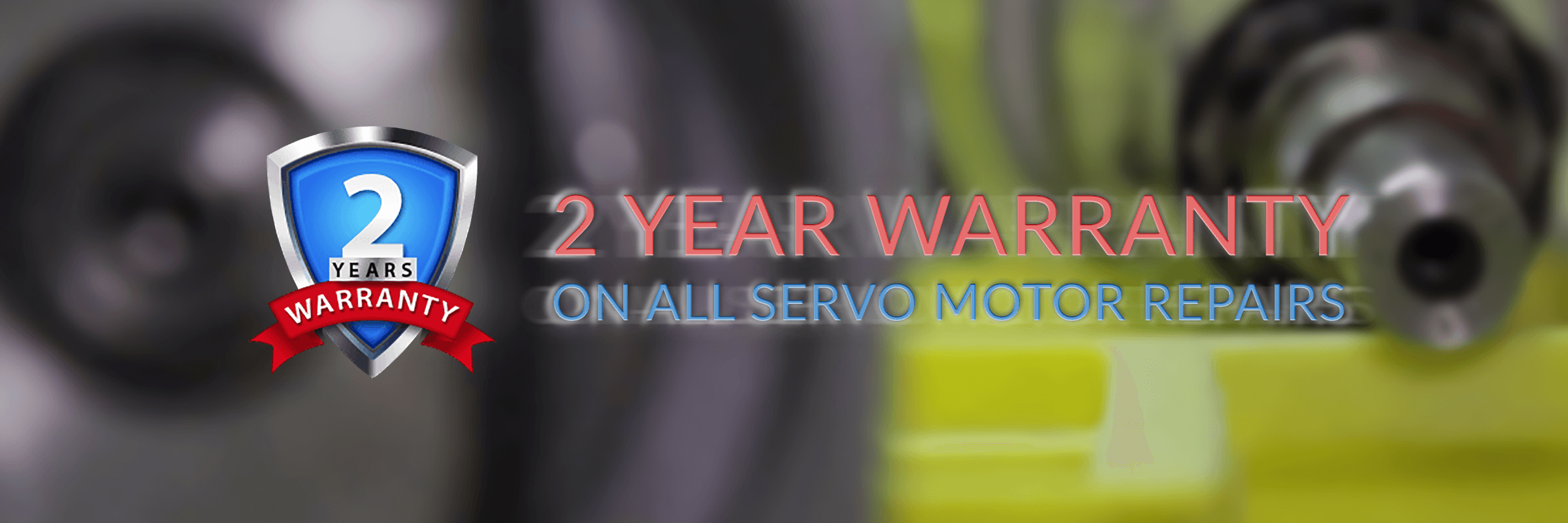 2 year warranty on all servo motor repairs